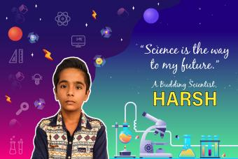 Harsh: Becoming a Scientist is My Ambition
